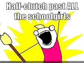 Half-clutch past ALL the schoolgirls