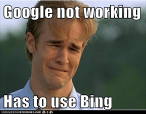 Google not working  Has to use Bing