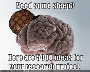 Need some sleep?  Here are 5000 ideas for your research project.