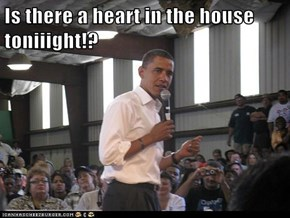 Is there a heart in the house toniiight!?