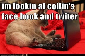 im lookin at collin's face book and twiter
