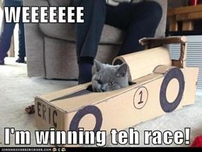 WEEEEEEE  I'm winning teh race!
