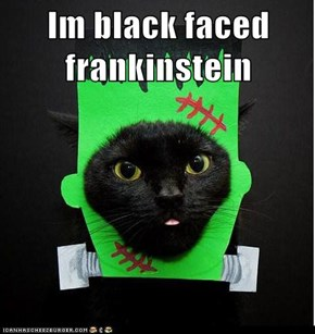 Im black faced frankinstein