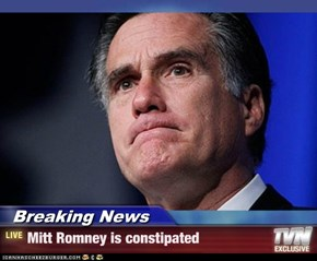 Breaking News - Mitt Romney is constipated