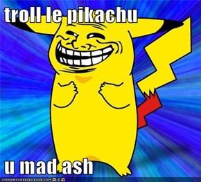 troll le pikachu  u mad ash