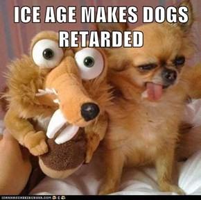 ICE AGE MAKES DOGS RETARDED