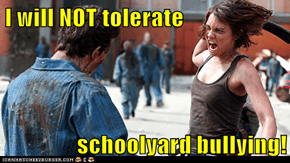 I will NOT tolerate  schoolyard bullying!