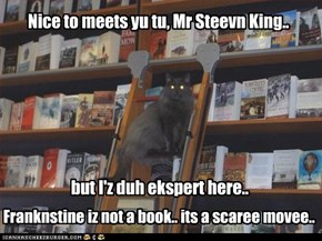 Franknstine iz not a book.. its a scaree movee..