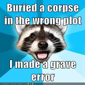 Buried a corpse in the wrong plot  I made a grave error