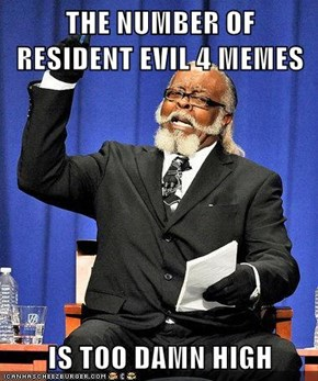 THE NUMBER OF RESIDENT EVIL 4 MEMES  IS TOO DAMN HIGH