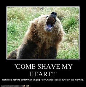 """COME SHAVE MY HEART!"""