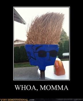 WHOA, MOMMA