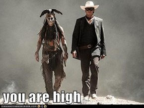 you are high