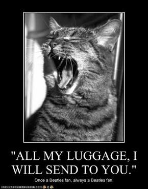 """""""ALL MY LUGGAGE, I WILL SEND TO YOU."""""""