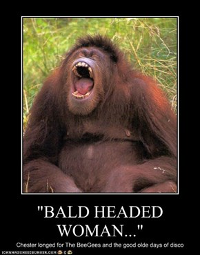 """BALD HEADED WOMAN..."""