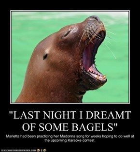 """LAST NIGHT I DREAMT OF SOME BAGELS"""
