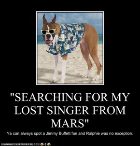 """SEARCHING FOR MY LOST SINGER FROM MARS"""