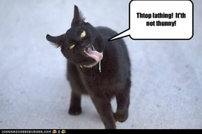Thtop lathing!  It'th not thunny!