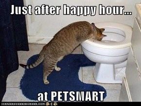 Just after happy hour...  at PETSMART