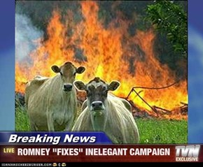 "Breaking News - ROMNEY ""FIXES"" INELEGANT CAMPAIGN"