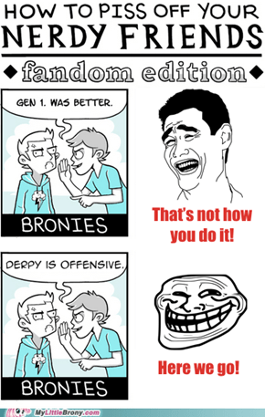A Brony Shows you how to Really Piss us Off