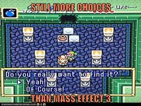 STILL MORE CHOICES   THAN MASS EFFECT 3