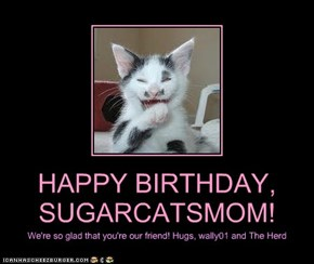 HAPPY BIRTHDAY, SUGARCATSMOM!