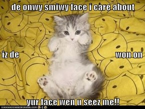 de onwy smiwy face i care about