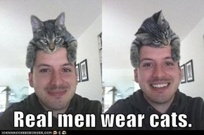 Real men wear cats.