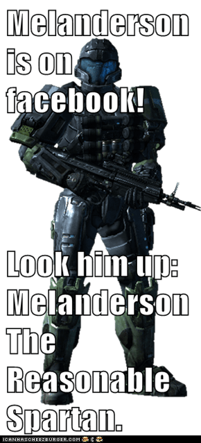 Melanderson is on facebook!  Look him up: Melanderson The Reasonable Spartan.