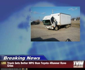 Breaking News - Truck Gets Better MPG than Toyota 4Runner Ravo Cries