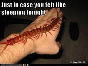 Just in case you felt like sleeping tonight