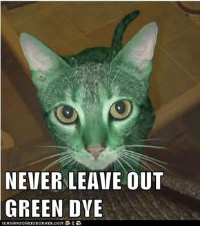 NEVER LEAVE OUT GREEN DYE