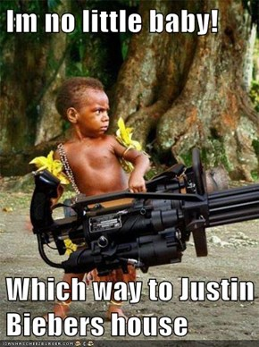 Im no little baby!  Which way to Justin Biebers house