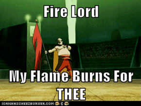 Fire Lord  My Flame Burns For THEE