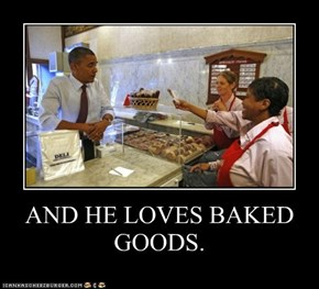 AND HE LOVES BAKED GOODS.