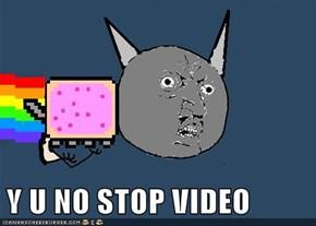 Y U NO STOP VIDEO