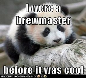 I were a brewmaster  before it was cool