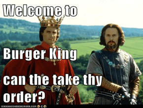Welcome to  Burger King can the take thy order?