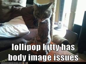 lollipop kitty has body image issues
