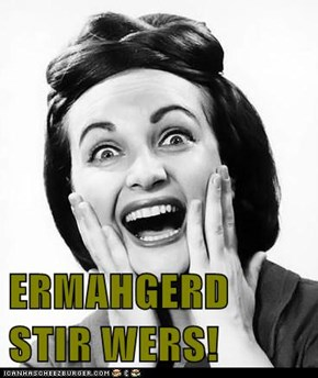 ERMAHGERD STIR WERS!