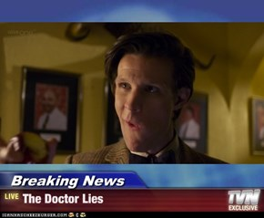 Breaking News - The Doctor Lies
