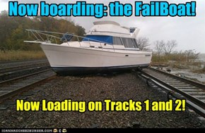 The FailBoat takes to the rails!