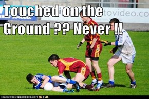 Touched on the Ground ?? Never !!