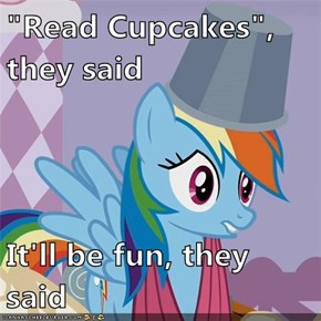 """Read Cupcakes"", they said  It'll be fun, they said"
