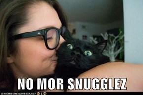NO MOR SNUGGLEZ
