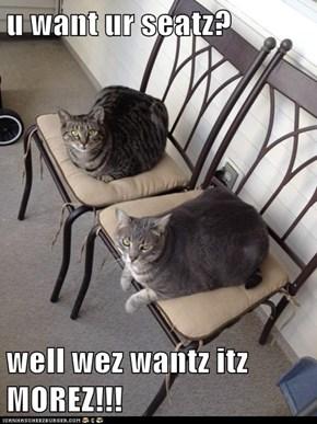 u want ur seatz?  well wez wantz itz MOREZ!!!
