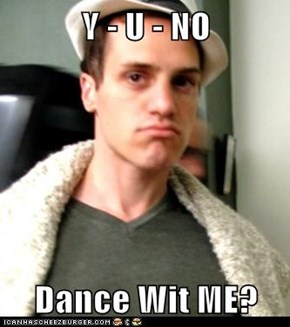 Y - U - NO  Dance Wit ME?