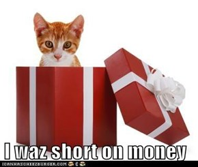 I waz short on money