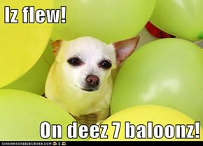 Iz flew!  On deez 7 baloonz!